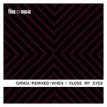 Ganga Remixed: When I Close My Eyes