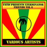 Fatis Presents Xterminator Friends Vol 6