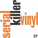 Serial Killer Vinyl EP