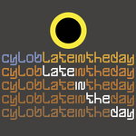 CYLOB - Late In The Day (Front Cover)