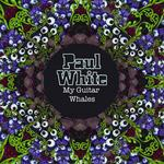 WHITE, Paul - My Guitar Whales (extended version) (Front Cover)