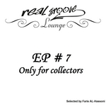 Real Groove Lounge Part 7 (Only For Collectors selected by Faris Al Hassoni)