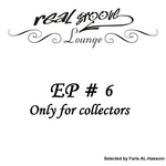Real Groove Lounge Part 6 (Only For Collectors selected by Faris Al Hassoni)
