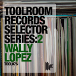 Toolroom Records Selector Series: 2 Wally Lopez