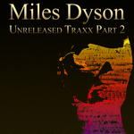Miles Dyson: Unreleased Traxx Part 2