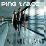 PING TRACE - We Are Human (Front Cover)