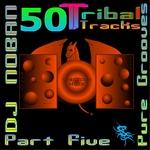 50 Tribal Tracks: Part Five