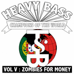 ZOMBIES FOR MONEY - Heavy Bass Champions Of The World: Vol V (Front Cover)