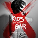 KIDS AT THE BAR - Your Body On Me (Front Cover)