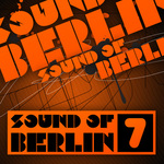 Sound Of Berlin 7: The Finest Club Sounds Selection Of House Electro Minimal & Techno