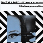 Don't Cry Baby It's Only A Movie