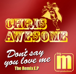 AWESOME, Chris - Don't Say You Love Me: The Remixes EP (Front Cover)