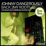 JOHNNY DANGEROUSLY - Back 2 My Roots EP (Front Cover)