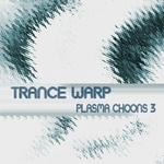 Trance Warp: Plasma Choons 3