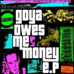 Goya Owes Me Money EP