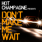 HOT CHAMPAGNE - Don't Make Me Wait (Front Cover)