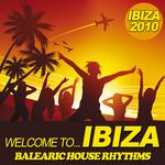 Welcome To Ibiza 2010: Balearic House Rhythms