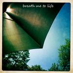 Breathe Me To Life