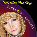 SCREAMIN RACHAEL - Fun With Bad Boys (Front Cover)