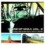 House Of Irma: Vol 2 (A Travelling Guide Into Trippy House)