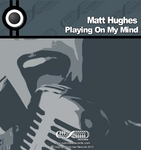 HUGHES, Matt - Playing On My Mind (Front Cover)