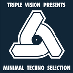 Triple Vision Presents Minimal Techno Selection