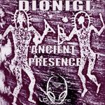 Dionigi Presents Ancient Presence