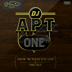 DJ APT ONE - Show Me What You Got (Front Cover)