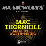 MAC THORNHILL - Make Life Worth Living EP (Front Cover)