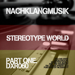 NACHKLANGMUSIK - Stereotype World EP (part 1) (Front Cover)