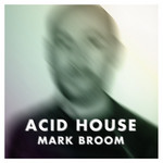 BROOM, Mark - Acid House (Front Cover)