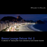Bossa Lounge Deluxe Vol 2 (A Collection Of Relaxing Latin Music Selected By Cane Garden Quartet)