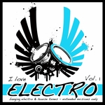 I Love Electro Vol 1 (Banging Electro & House Tunes - Extended Versions Only)