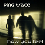 PING TRACE - How You Feel (Front Cover)