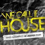 We Call It House (Presented by Jochen Pash)
