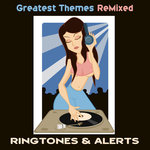 Greatest Themes Remixed (Ringtones & Alerts)