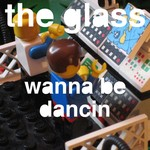 GLASS, The - Wanna Be Dancin' Pt 1 (Front Cover)