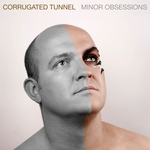 CORRUGATED TUNNEL - Minor Obsessions (Front Cover)