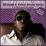 I Know U Got Soul Vol 4: 30 Deep & Vocal House Tunes (Incl 2 Exclusive DJ-mixes)