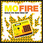 MO FIRE - Baile Do Mau Mau EP (Front Cover)