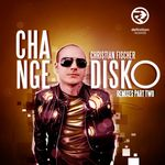 Change Disko (remixes: Part Two)