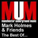Mark Holmes & Friends: The Best Of (unmixed tracks)