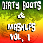 VARIOUS - Dirty Boots & Mashups Vol 1 (Front Cover)