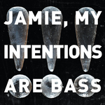 Jamie My Intentions Are Bass