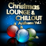 Christmas Lounge & Chill Out Anthems: Vol 1 (Best Songs For Xmas 100 Pure Energy)