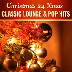 Christmas 24 Xmas Classic Lounge & Pop Hits: Vol 1 (100 Percent Of Banging Winter Chill & Swing Music)