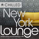 Chilled New York Lounge: 30 Laidback Grooves From The Coolest Bars In New York (unmixed tracks)