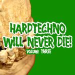 Hardtechno Will Never Die! Vol 3
