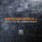 Selected House Sessions Vol 1 (mixed by DJ Jason Mash)