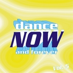 Dance Now & Forever: Vol 5